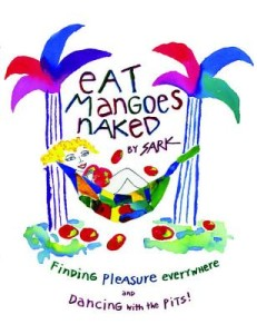Eat Mangoes Naked. Soulmate Dance talks about the wisdom of finding please in all things.