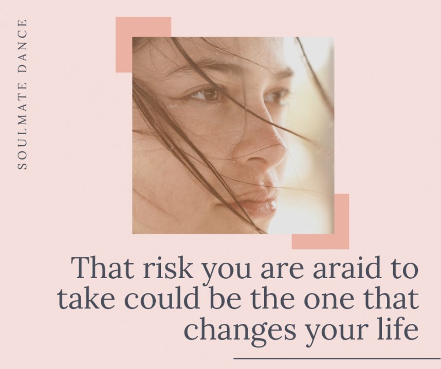 That risk you are afraid to take could change your life